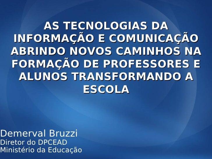 AS TECNOLOGIAS DA   INFORMAÇÃO E COMUNICAÇÃO   ABRINDO NOVOS CAMINHOS NA   FORMAÇÃO DE PROFESSORES E    ALUNOS TRANSFORMAN...
