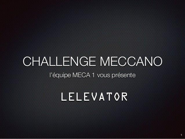 CHALLENGE MECCANO l'équipe MECA 1 vous présente LELEVATOR 1