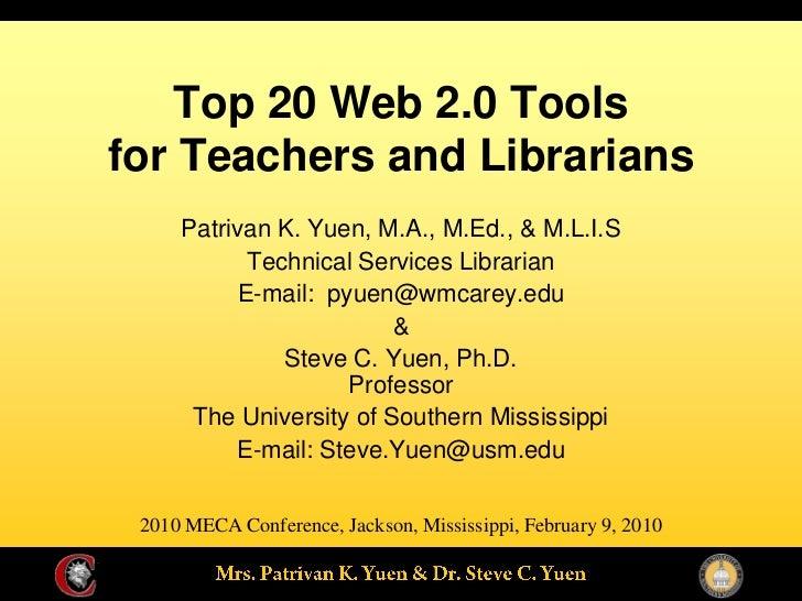 Top 20 Web 2.0 Tools for Teachers and Librarians      Patrivan K. Yuen, M.A., M.Ed., & M.L.I.S            Technical Servic...