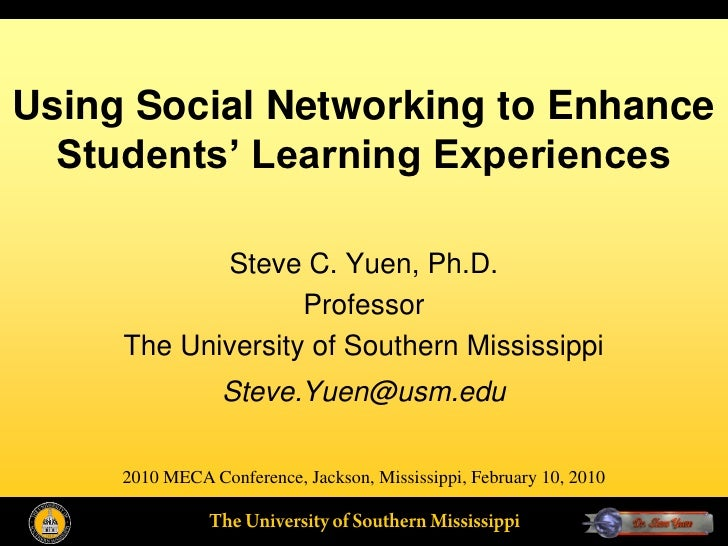 Using Social Networking to Enhance   Students' Learning Experiences              Steve C. Yuen, Ph.D.                    P...