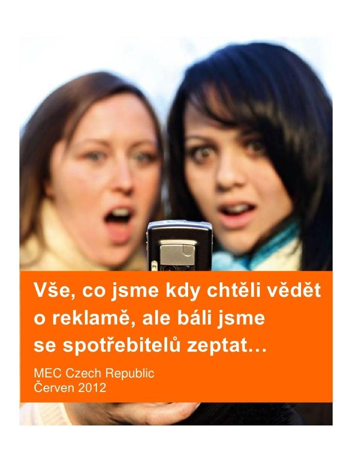 Vše, co jsme kdy chtěli věděto reklamě, ale báli jsmese spotřebitelů zeptat…MEC Czech RepublicČerven 2012