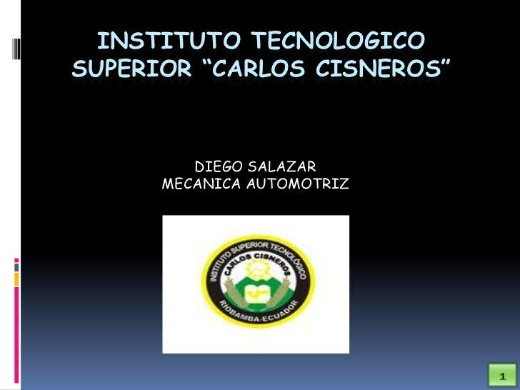 """1<br />INSTITUTO TECNOLOGICO SUPERIOR """"CARLOS CISNEROS""""<br />DIEGO SALAZAR<br />MECANICA AUTOMOTRIZ<br />"""