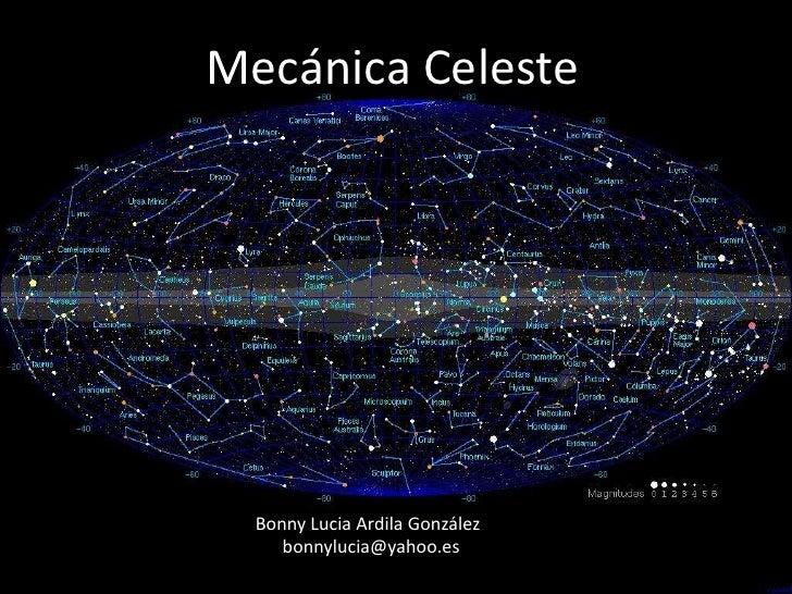 Mecánica Celeste<br />Bonny Lucia Ardila González<br /> bonnylucia@yahoo.es<br />