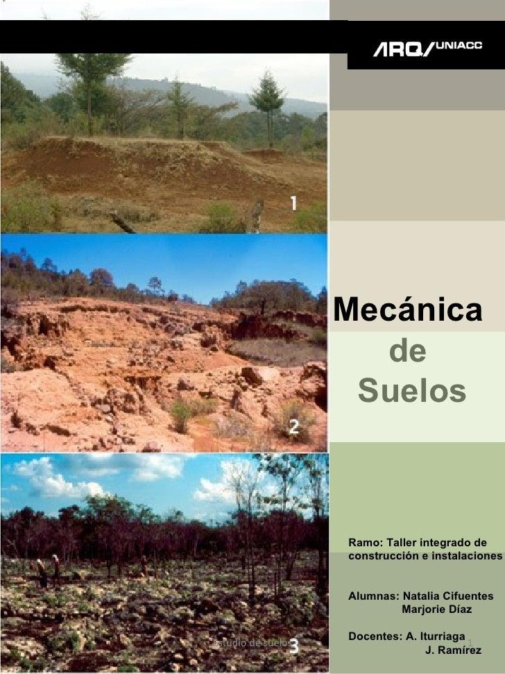 Mecánica  de  Suelos Ramo: Taller integrado de  construcción e instalaciones Alumnas: Natalia Cifuentes Marjorie Díaz Doce...