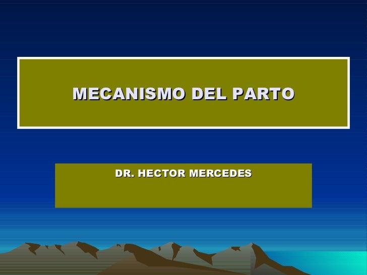MECANISMO DEL PARTO DR. HECTOR MERCEDES