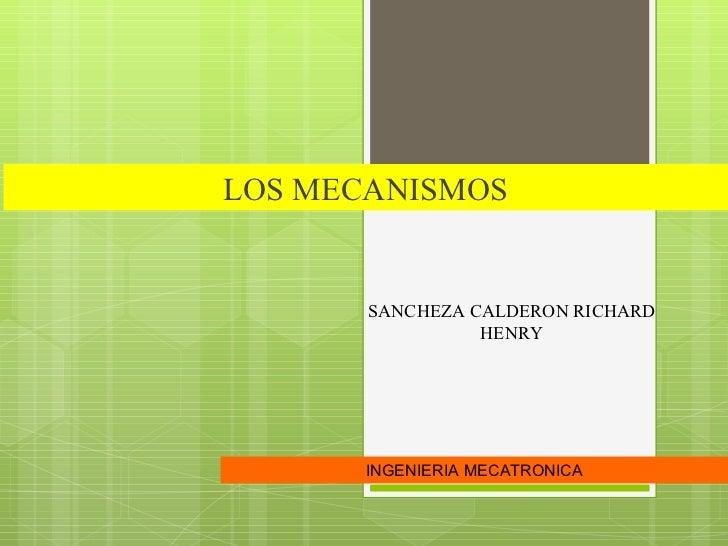 LOS MECANISMOS INGENIERIA MECATRONICA SANCHEZA CALDERON RICHARD HENRY
