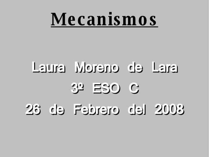 Mecanismos Laura Moreno de Lara 3º ESO C 26 de Febrero del 2008