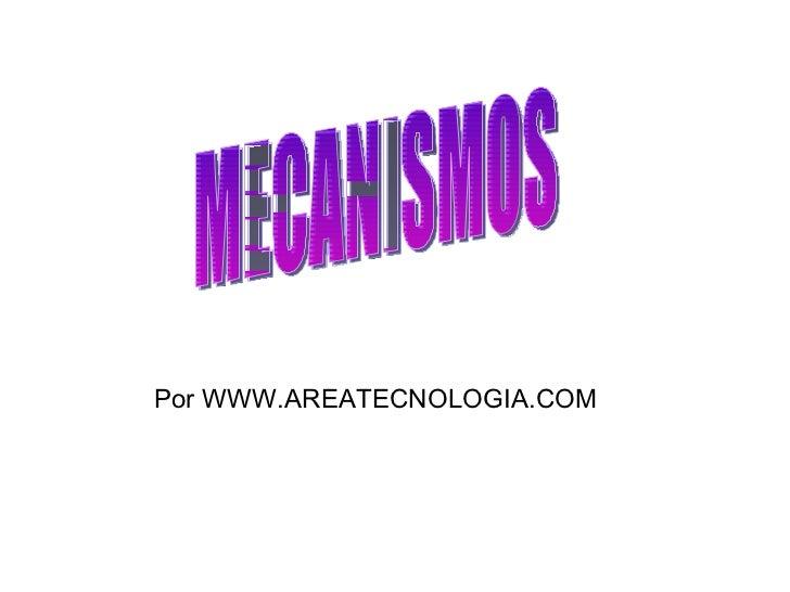 MECANISMOS Por WWW.AREATECNOLOGIA.COM