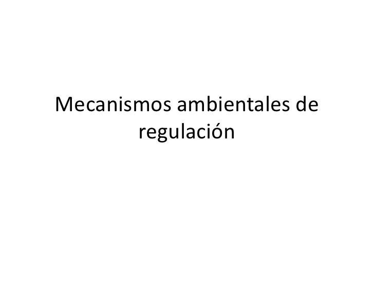 Mecanismos ambientales de       regulación
