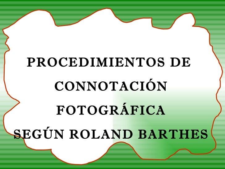 PROCEDIMIENTOS DE  CONNOTACIÓN FOTOGRÁFICA SEGÚN ROLAND BARTHES
