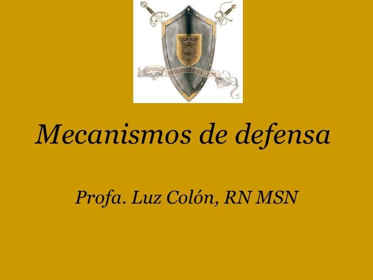 Mecanismos de defensa Profa. Luz Colón, RN MSN