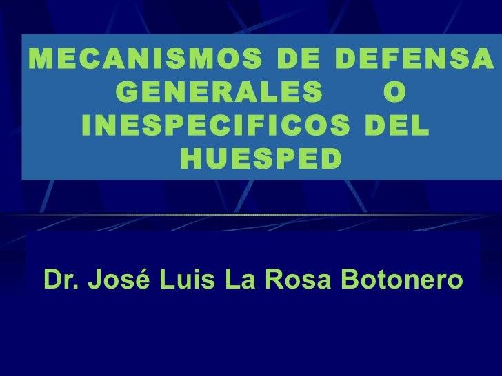 MECANISMOS DE DEFENSA GENERALES  O INESPECIFICOS DEL  HUESPED Dr. José Luis La Rosa Botonero