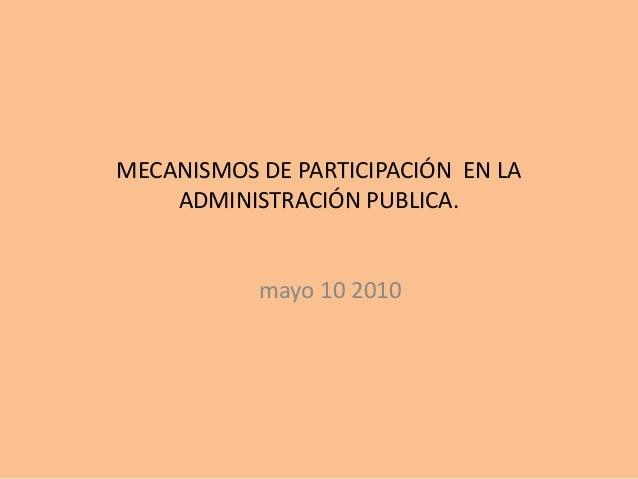 MECANISMOS DE PARTICIPACIÓN EN LAADMINISTRACIÓN PUBLICA.mayo 10 2010