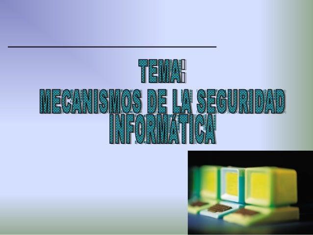 Un mecanismo de seguridad informática es unatécnica o herramienta que se utiliza para fortalecer laconfidencialidad, la in...