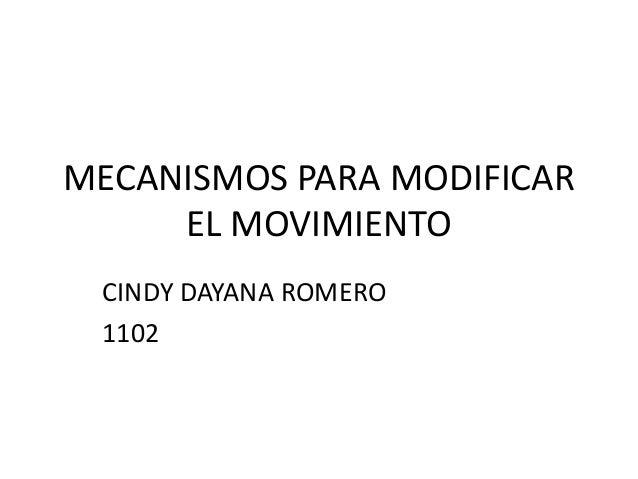 MECANISMOS PARA MODIFICAR EL MOVIMIENTO CINDY DAYANA ROMERO 1102