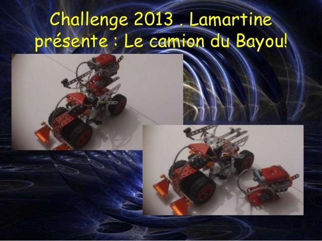 Challenge 2013 . Lamartineprésente : Le camion du Bayou!