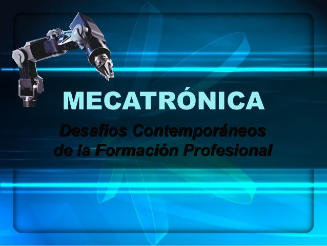 MECATRÓNICA Desafios ContemporáneosDesafios Contemporáneos de la Formación Profesionalde la Formación Profesional