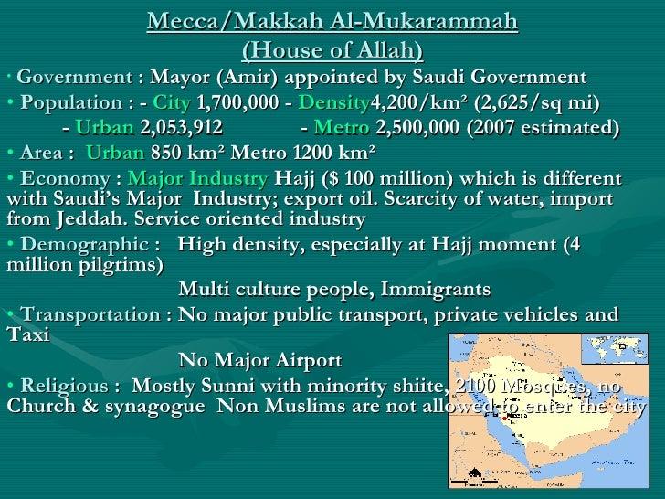 Mecca/Makkah Al-Mukarammah (House of Allah) <ul><li>Government  : Mayor (Amir) appointed by Saudi Government </li></ul><ul...