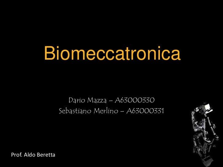 Biomeccatronica<br />Dario Mazza – A63000330<br />Sebastiano Merlino – A63000331<br />Prof. Aldo Beretta<br />