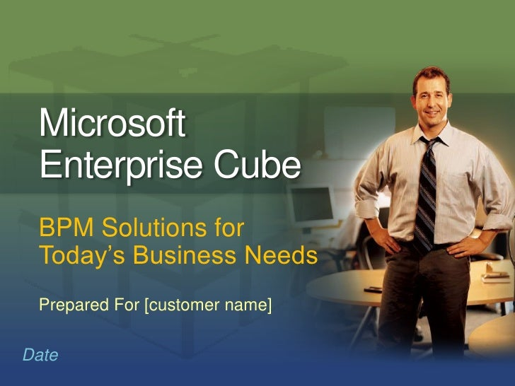 Microsoft Enterprise Cube<br />BPM Solutions for Today's Business Needs<br />Prepared For [customer name]<br />Date<br />