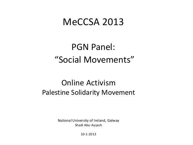 "MeCCSA 2013       PGN Panel:   ""Social Movements""      Online ActivismPalestine Solidarity Movement    National University..."