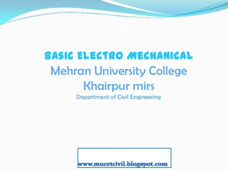 Basic Electro Mechanical Mehran University College      Khairpur mirs     Department of Civil Engineering                 ...