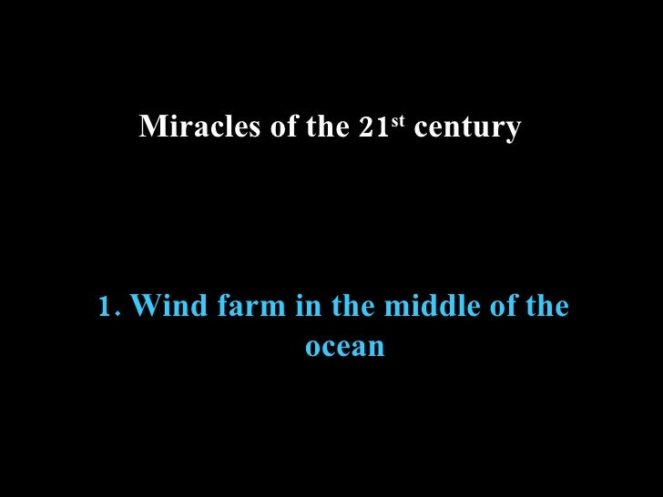 1.  Wind farm in the middle of the ocean Miracles of the 21 st  century