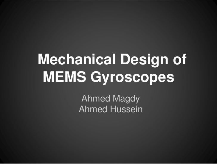 Mechanical Design ofMEMS Gyroscopes     Ahmed Magdy     Ahmed Hussein