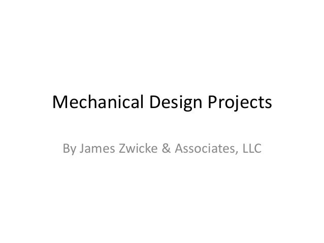 Mechanical Design Projects By James Zwicke & Associates, LLC
