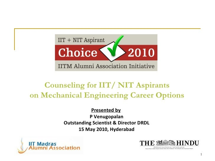 Counseling for IIT/ NIT Aspirants on Mechanical Engineering Career Options Presented by   P Venugopalan Outstanding Scient...