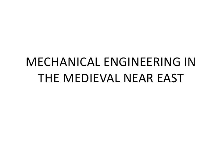 MECHANICAL ENGINEERING IN THE MEDIEVAL NEAR EAST
