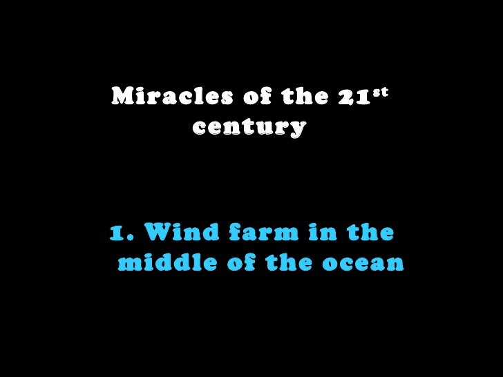 Miracles of the 21 st     century1. Wind farm in the middle of the ocean