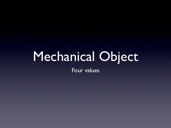 Mechanical Object      Four values