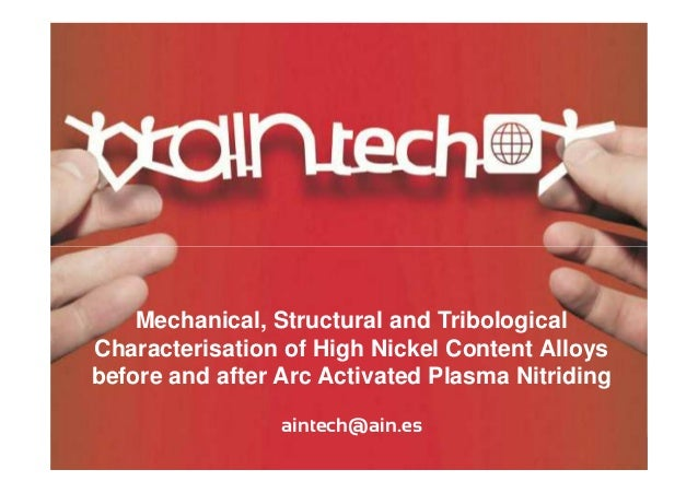 Mechanical, structural and tribological characterisation of high nickel content alloys before and after arc activated plasma nitriding