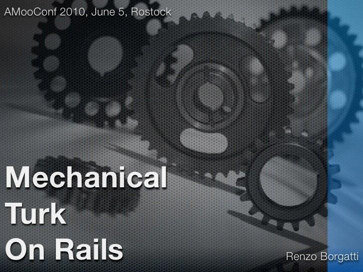 AMooConf 2010, June 5, Rostock     Mechanical Turk On Rails                         Renzo Borgatti