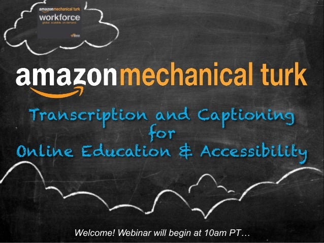 Transcription and Captioning for Online Education & Accessibility  Welcome! Webinar will begin at 10am PT…