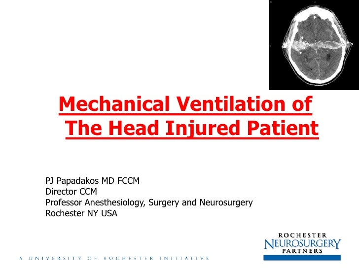 Mechanical Ventilation of    The Head Injured Patient  PJ Papadakos MD FCCM Director CCM Professor Anesthesiology, Surgery...