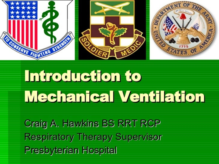 Introduction to Mechanical Ventilation Craig A. Hawkins BS RRT RCP Respiratory Therapy Supervisor Presbyterian Hospital