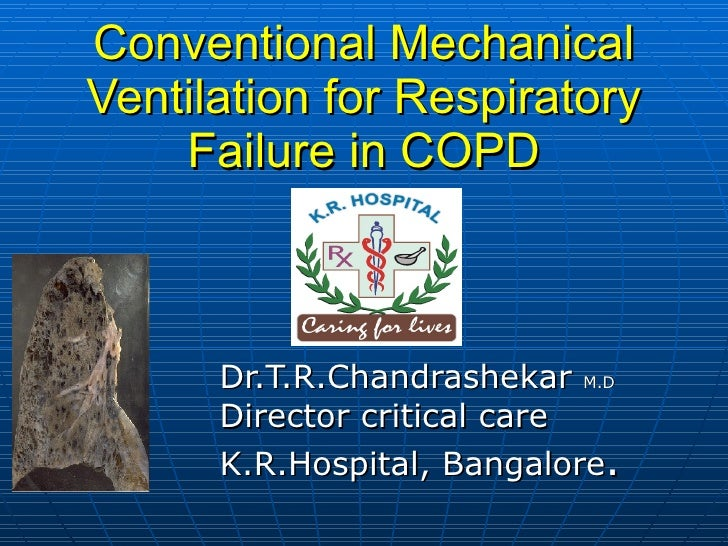 Conventional Mechanical Ventilation for Respiratory Failure in COPD Dr.T.R.Chandrashekar  M.D Director critical care K.R.H...