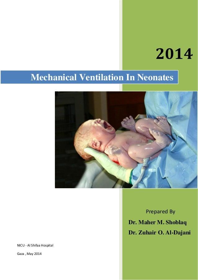 2014 Prepared By Dr. Maher M. Shoblaq Dr. Zuhair O. Al-Dajani Mechanical Ventilation In Neonates NICU - Al Shifaa Hospital...