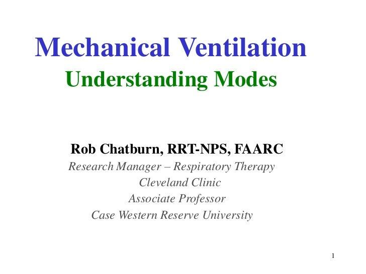 MechanicalVentilation<br />UnderstandingModes<br />RobChatburn,RRT-NPS,FAARC<br />ResearchManager–RespiratoryTherapy<br />...