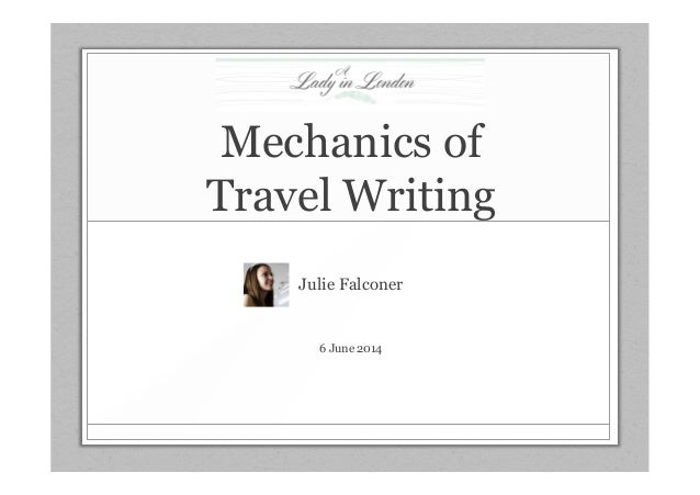Mechanics of Travel Writing Julie Falconer 6 June 2014