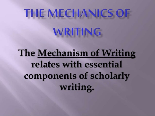 mechanics of writing In composition, mechanics are the conventions governing technical aspects of writing, including spelling, punctuation, capitalization and abbreviations.