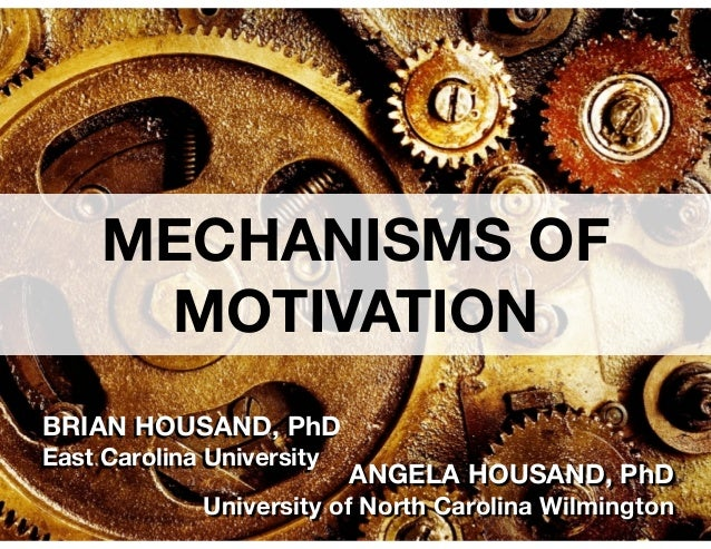 MECHANISMS OF MOTIVATION BRIAN HOUSAND, PhD East Carolina University  !  ANGELA HOUSAND, PhD  University of North Carolina...