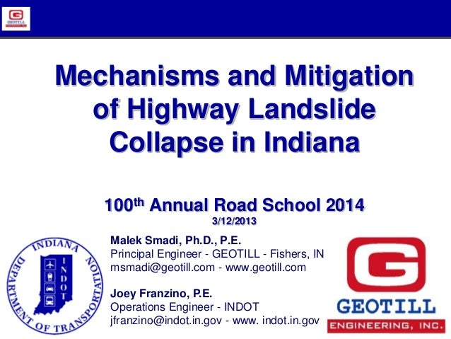 Mechanisms and Mitigation of Highway Landslide Collapse in Indiana 100th Annual Road School 2014 3/12/2013 Malek Smadi, Ph...