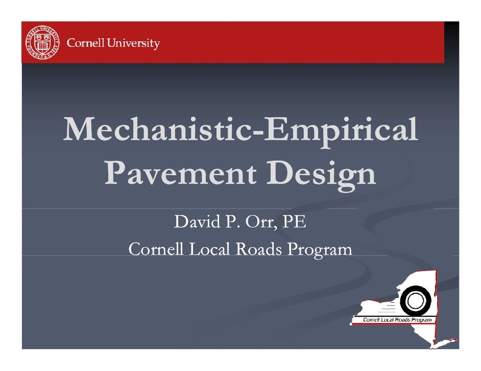 Mechanistic-Mechanistic-Empirical Pavement Design P           D i        David P. Orr, PE   Cornell Local Roads Program   ...