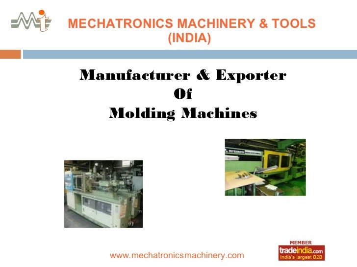MECHATRONICS MACHINERY & TOOLS           (INDIA) Manufacturer & Exporter           Of   Molding Machines                 r...