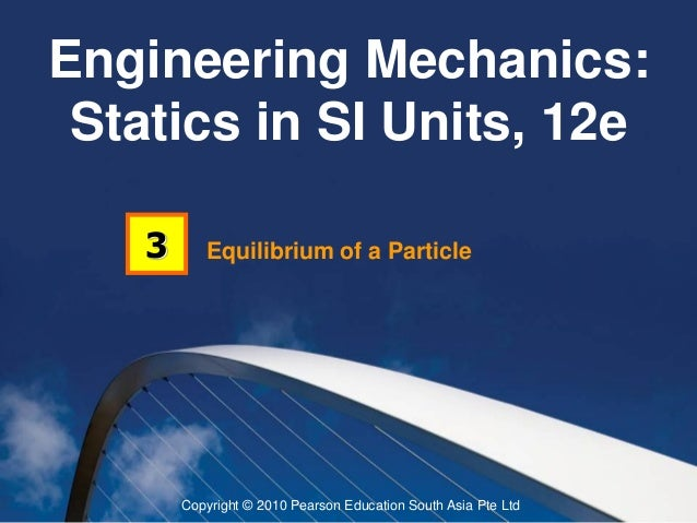 Engineering Mechanics: Statics in SI Units, 12e    3      Equilibrium of a Particle        Copyright © 2010 Pearson Educat...