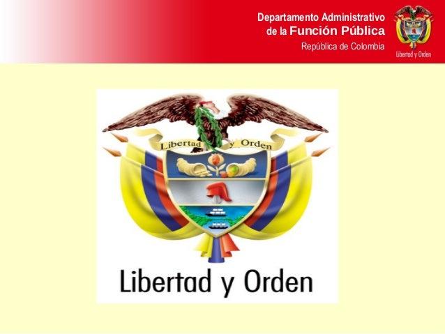 Departamento Administrativo de la Función Pública República de Colombia Departamento Administrativo de la Función Pública ...