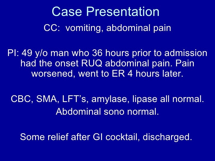 Case Presentation        CC: vomiting, abdominal painPI: 49 y/o man who 36 hours prior to admission    had the onset RUQ a...